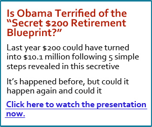 Is Obama Terrified of the &quot;Secret $200 Retirement Blueprint?&quot;